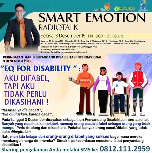EQ for DISABILITY: Aku Difabel, Tapi Aku Tidak Perlu Dikasihani ! Smart Emotion 03 Dese'19