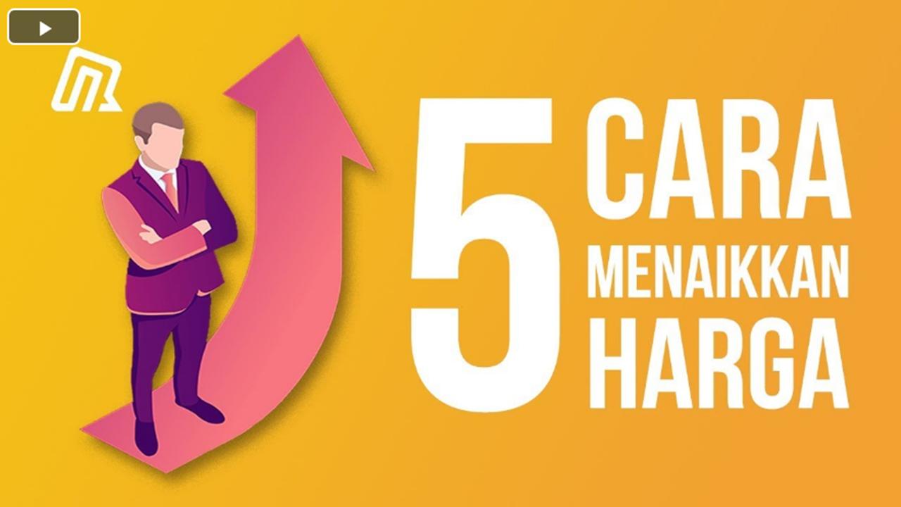 5 Cara Menaikkan Harga tanpa Harus Kehilangan Pelanggan