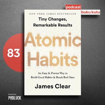 Atomic Habits - Cara Bangun Kebiasaan Baik Sedikit Demi Sedikit