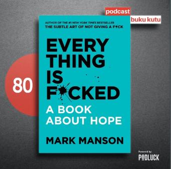 Everything is F*cked - Mengapa Kita Tidak Boleh Mempunyai Harapan?