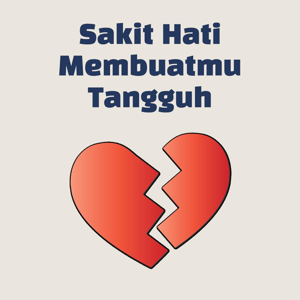 Sakit Hati Membuatmu Tangguh