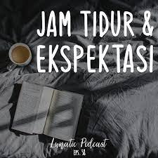 Jam Tidur, Harapan & Ekspektasi